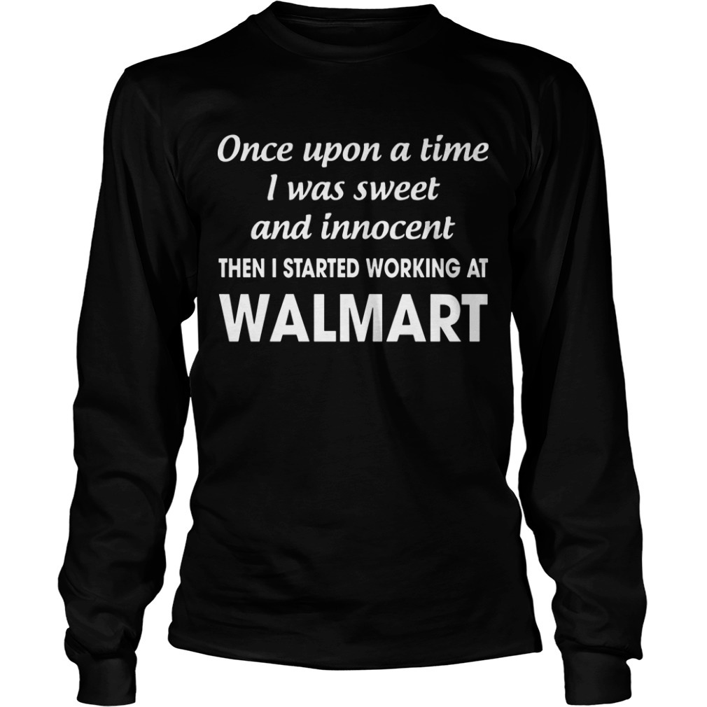 Once Upon A Time I Was Sweet And Innocent Then I Started Working At Walmart Long Sleeve Tee