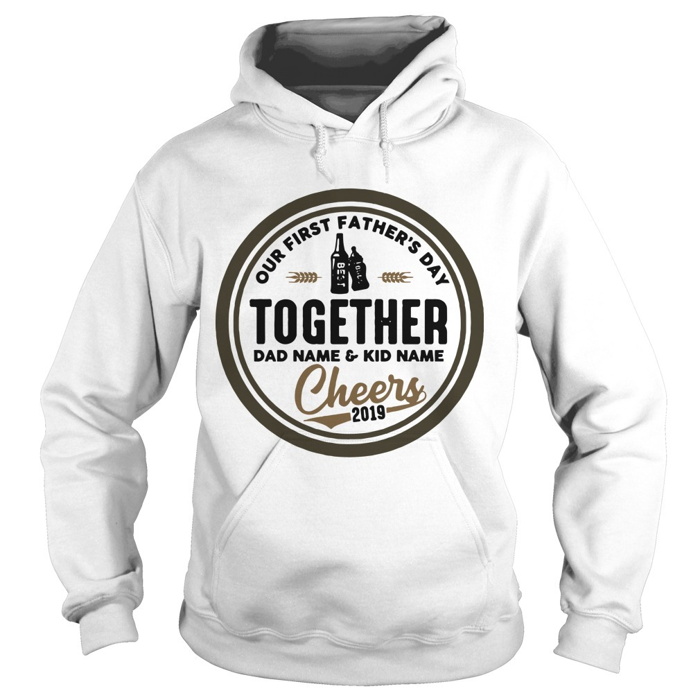 Our First Father's Day Together Daddy And Hudson Cheers 2019 Hoodie