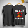 Say No To Pineapple On Pizza Shirt