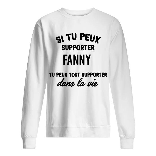 Si Tu Peux Supporter Fanny Tu Peux Tout Supporter Dans La Vie Sweater