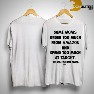 Some Moms Order Too Much From Amazon And Spend Too Much At Target Shirt
