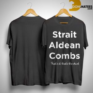 Strait Aldean Combs That's It That's The Shirt Shirt