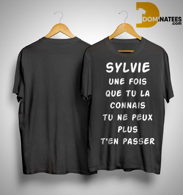Sylvie Une Fois Que Tu La Connais Tu Ne Peux Plus T'en Passer Shirt