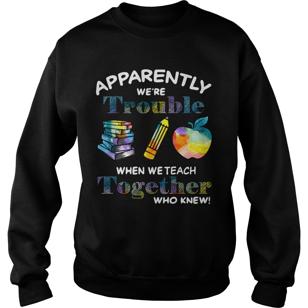 Teacher Apparently We're Trouble When We Teach Together Who Knew Sweater