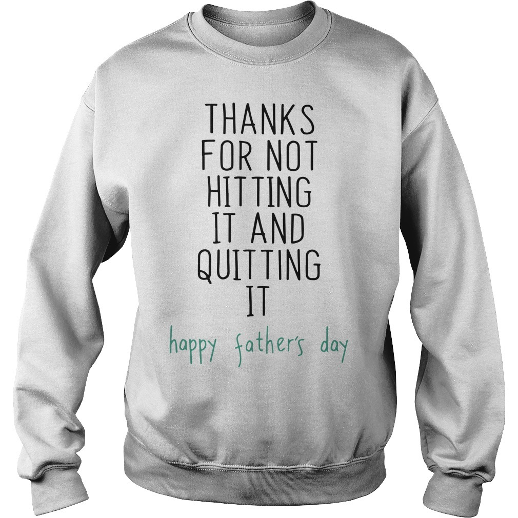 Thanks For Not Hitting It And Quitting It Happy Father's Day Sweater