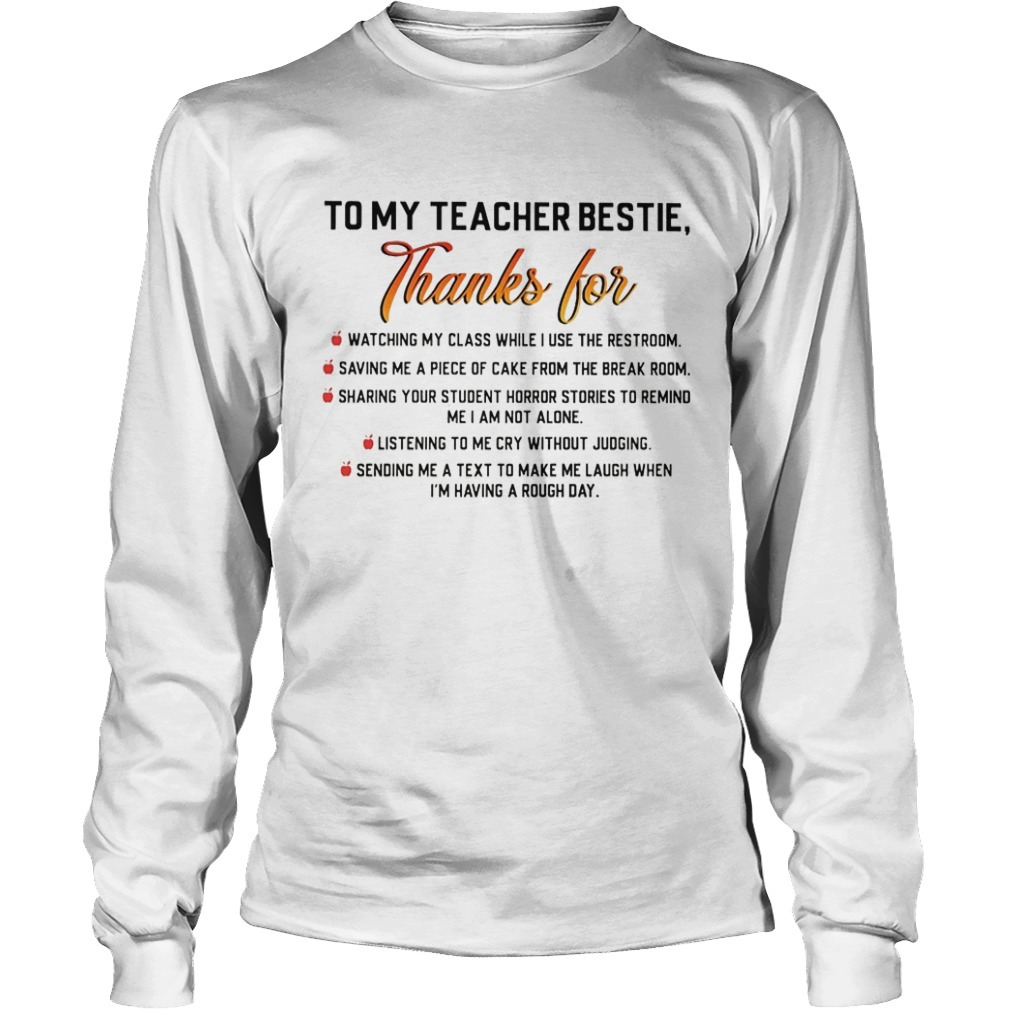 To My Teacher Bestie Thanks For Watching My Class While I Use The Restroom Long Sleeve Tee