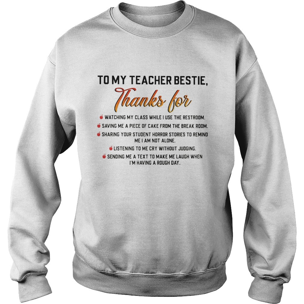 To My Teacher Bestie Thanks For Watching My Class While I Use The Restroom Sweater