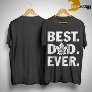 Toronto Maple Leafs Best Dad Ever Shirt