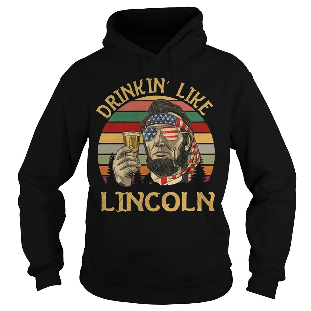 Vintage Abraham Lincoln Drinkin' Like Lincoln Hoodie