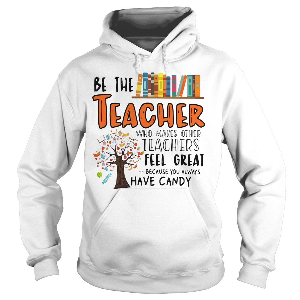 Be The Teacher Who Makes Other Teachers Feel Great Hoodie