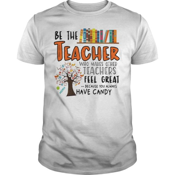 Be The Teacher Who Makes Other Teachers Feel Great Shirt
