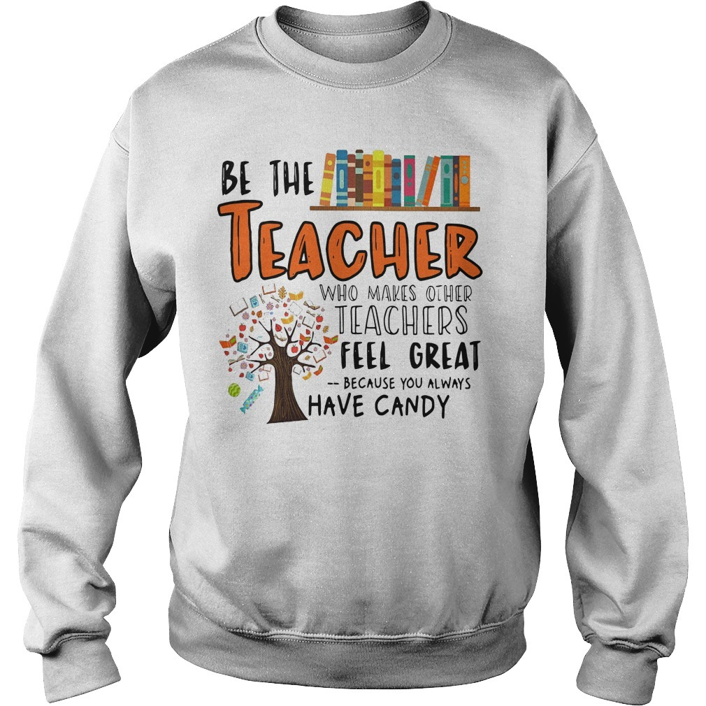 Be The Teacher Who Makes Other Teachers Feel Great Sweater