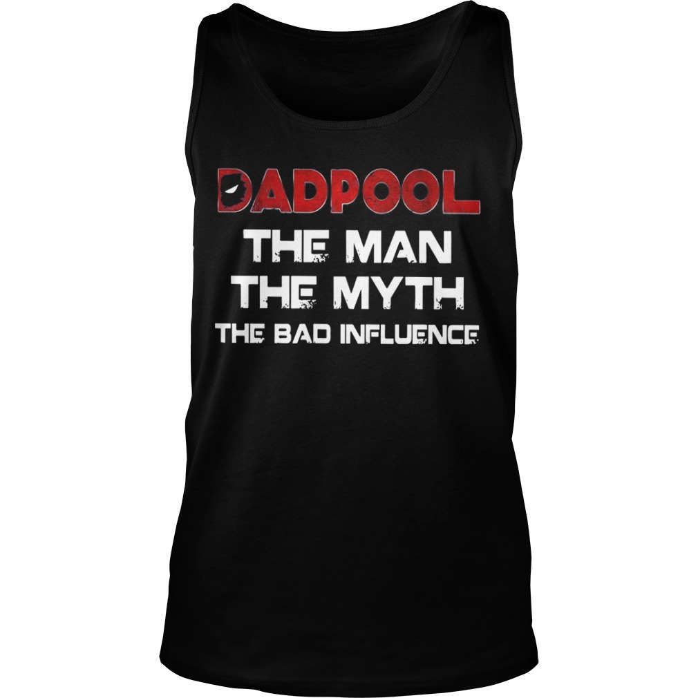 Dadpool The Man The Myth The Bad Influence Tank Top