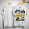 Disney Bus I Get Paid By The Hour We Can Sit Here All Day Shirt