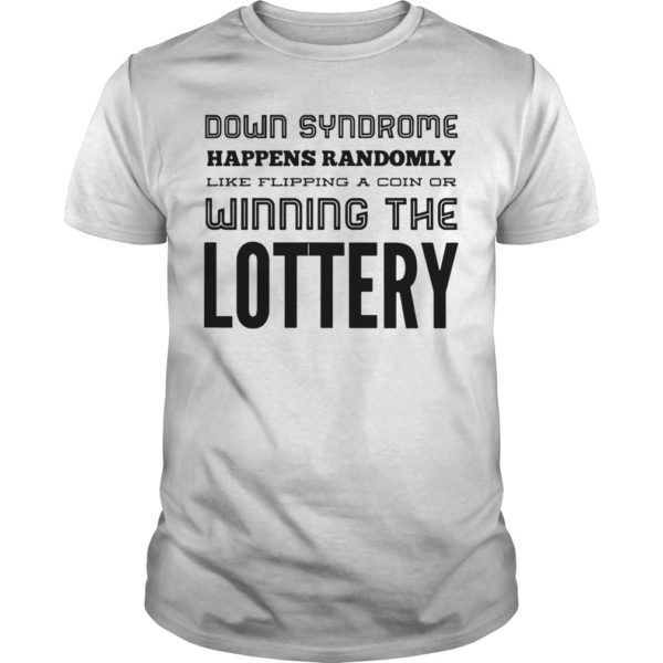 Down Syndrome Happens Randomly Like Flipping A Coin Or Winning The Lottery Shirt
