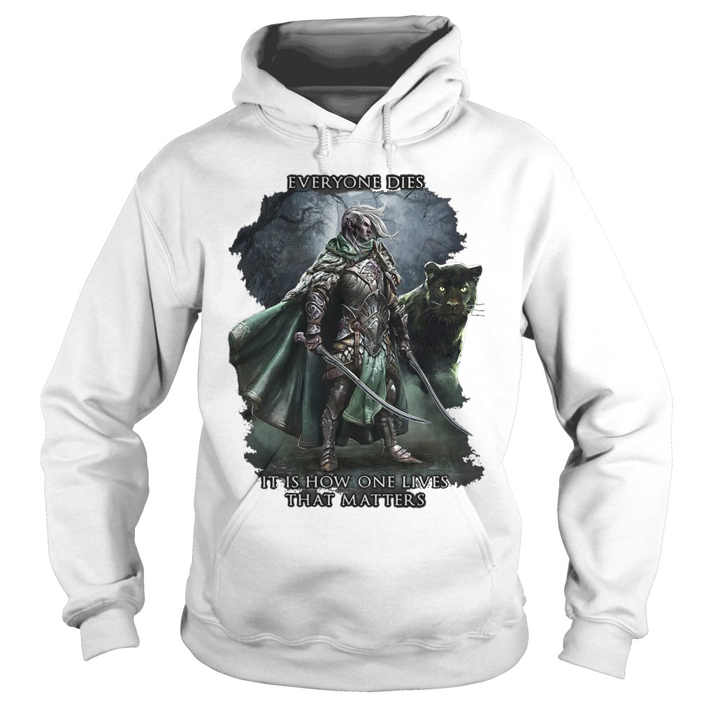 Drizzt Dо Urdеn Everyone Dies It Is How One Lives That Matters Hoodie