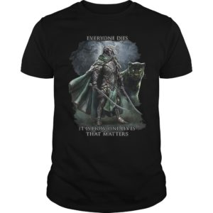 Drizzt Dо Urdеn Everyone Dies It Is How One Lives That Matters Shirt