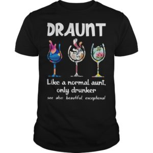 Floral Draunt Like A Normal Aunt Only Drunker Shirt