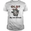 Heifer Old No I Am Vintage Shirt