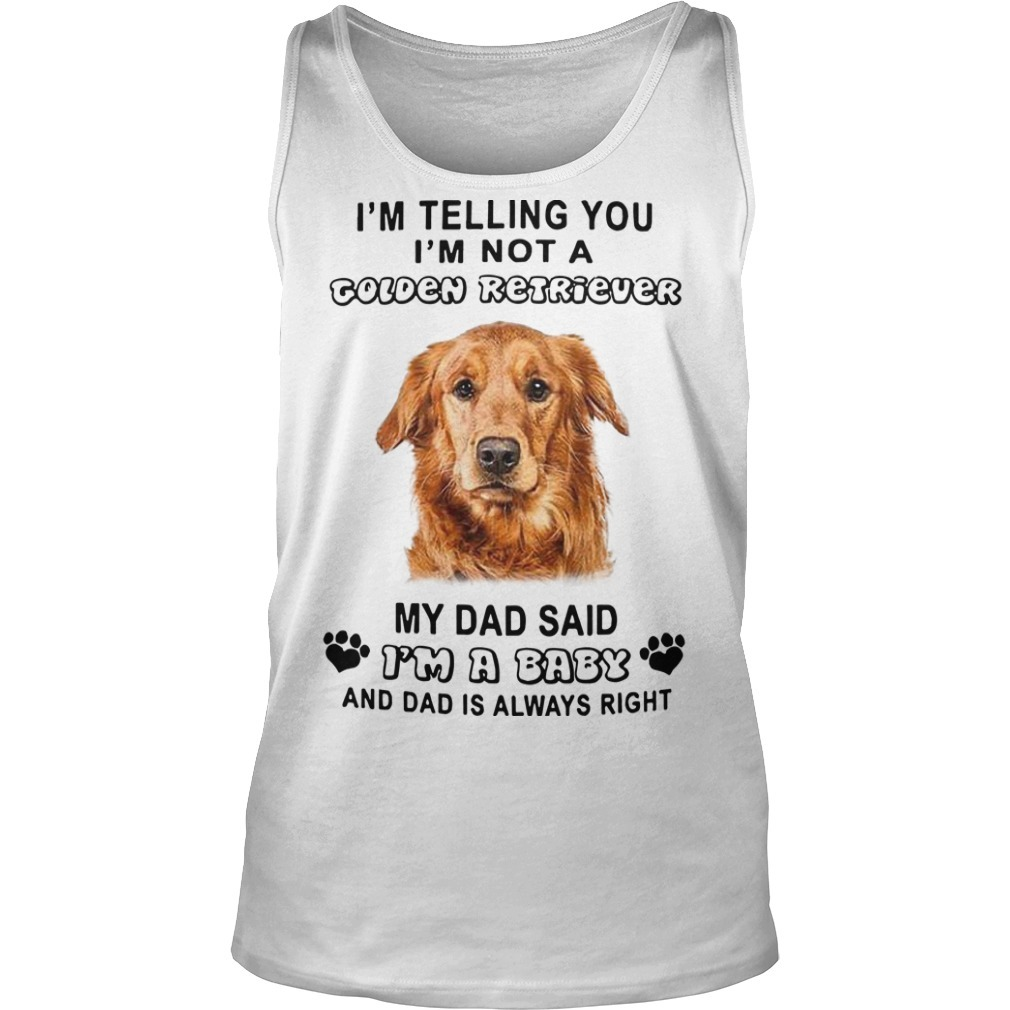 I'm Telling You I'm Not A Golden Retriever My Dad Said I'm A Baby Tank Top