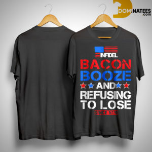 Infidel Bacon Booze And Refusing To Lose Since 1776 Shirt