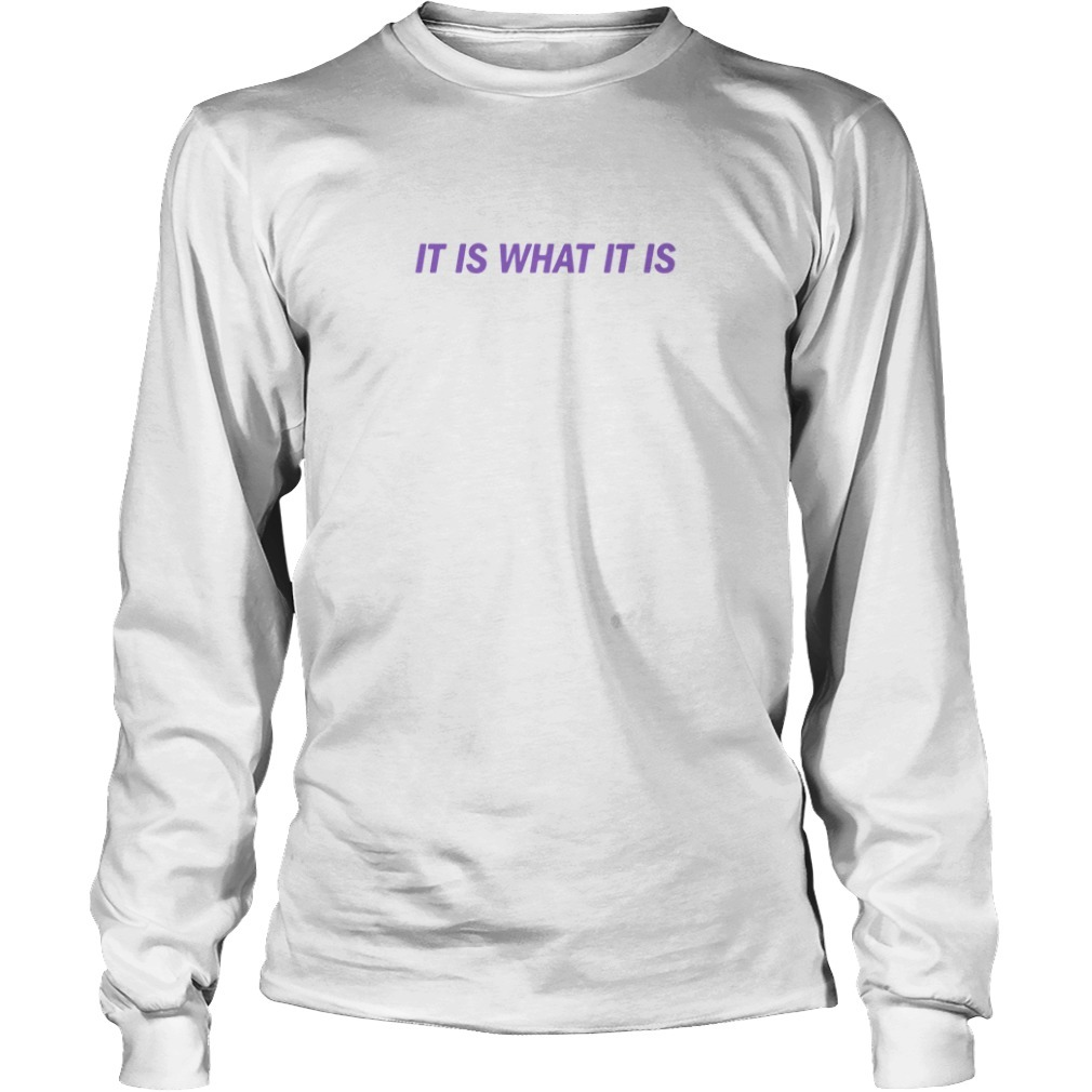 It Is What It Is T Shirt Love Island Long Sleeve Tee