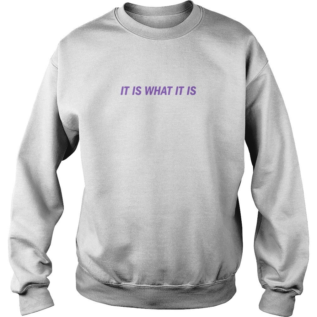 It Is What It Is T Shirt Love Island Sweater