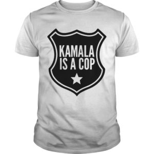 Kamala Is A Cop Shirt