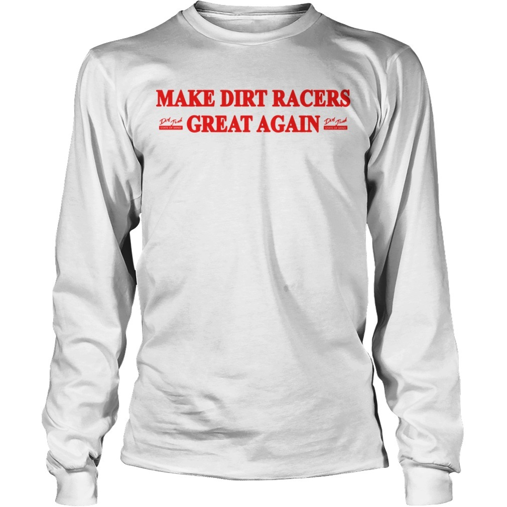 Make Dirt Racers Great Again Long Sleeve Tee