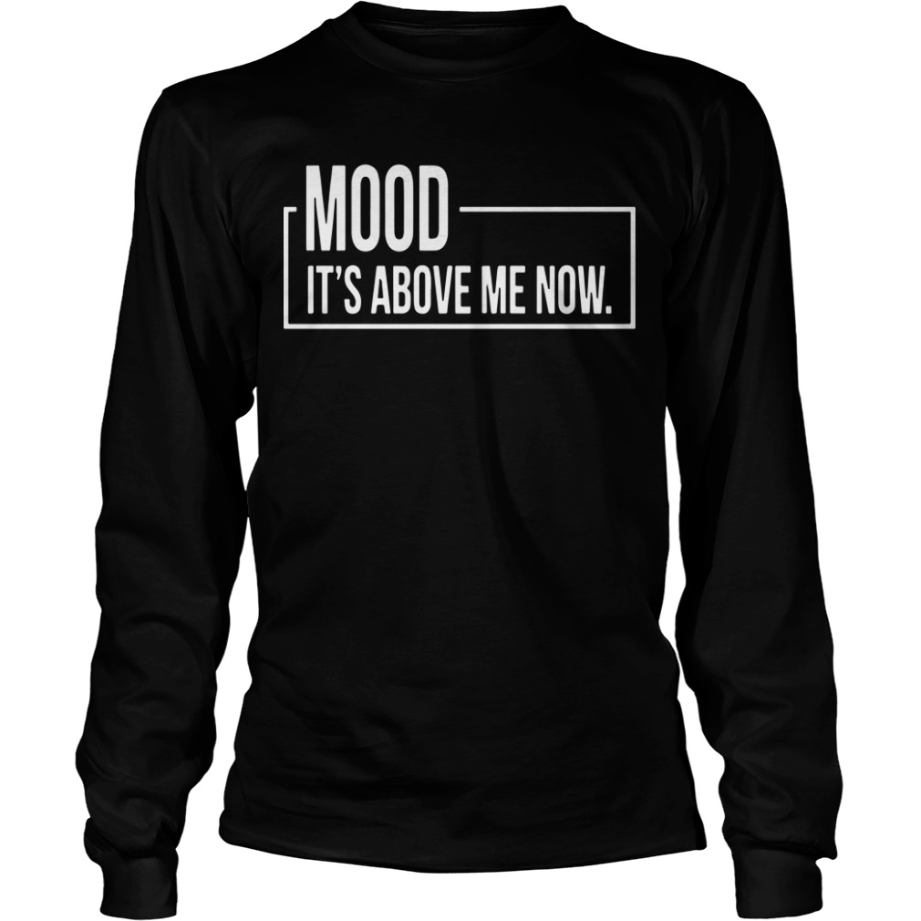 Mood It's Above Me Now Longsleeve Tee