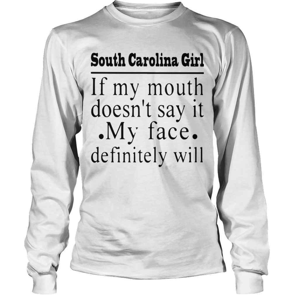 North Carolina Girl If My Mouth Doesn't Say It My Face Definitely Will Long Sleeve Tee