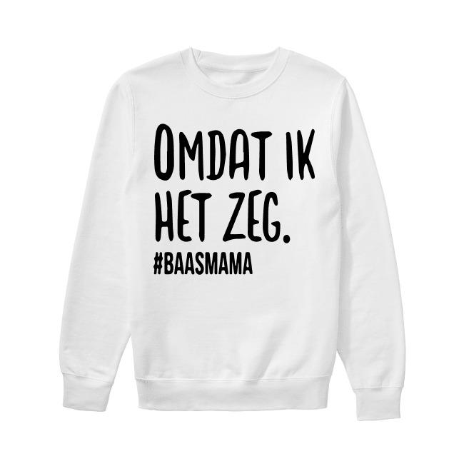 Omdat Ik Het Zeg #baasmama Sweater