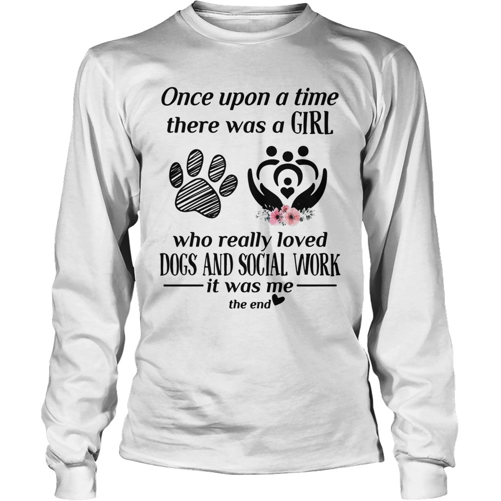 Once Upon A Time There Was A Girl Who Really Loved Dogs And Social Work Long Sleeve Tee