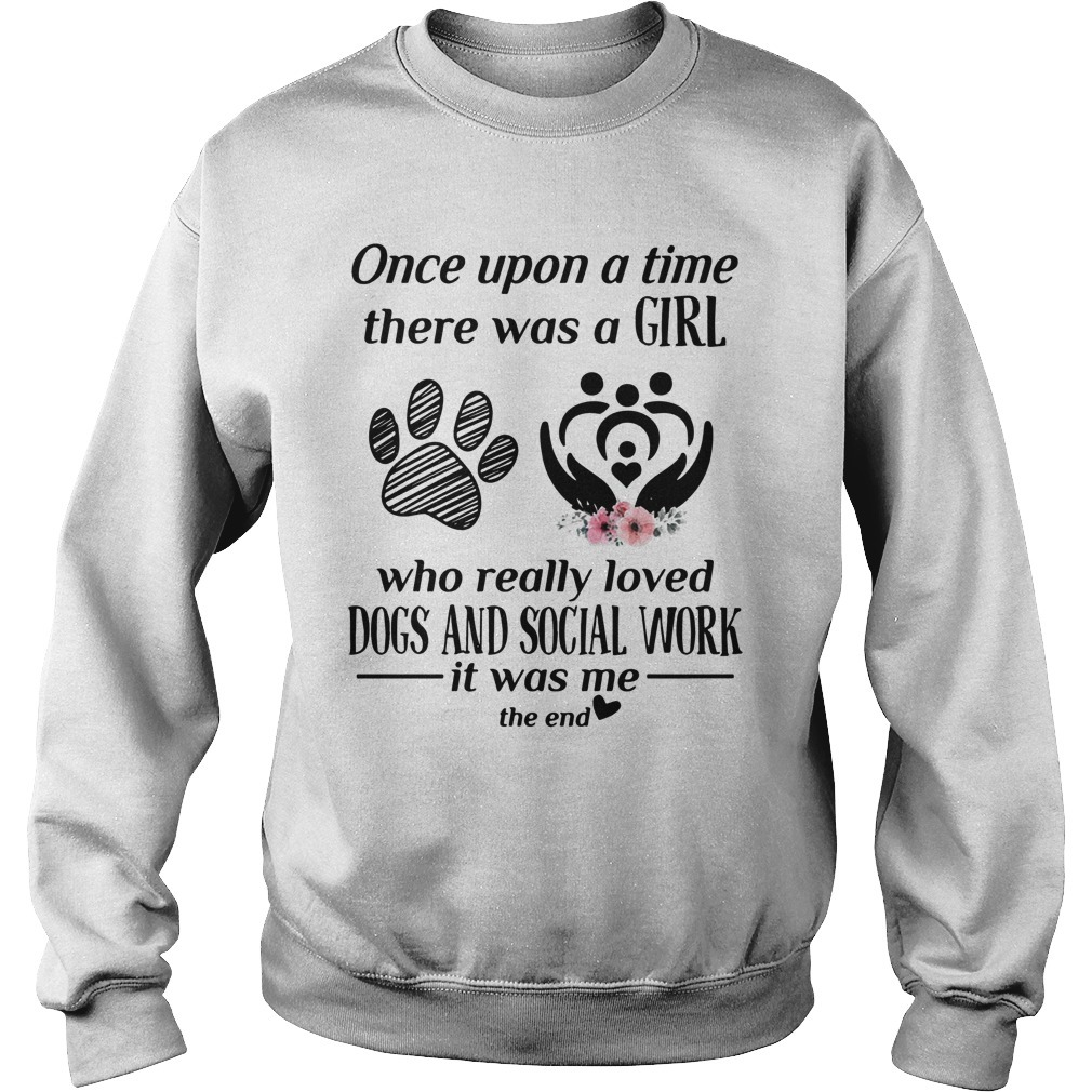Once Upon A Time There Was A Girl Who Really Loved Dogs And Social Work Sweater
