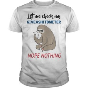 Sloth Let Me Check Givashitometer Nope Nothing Shirt