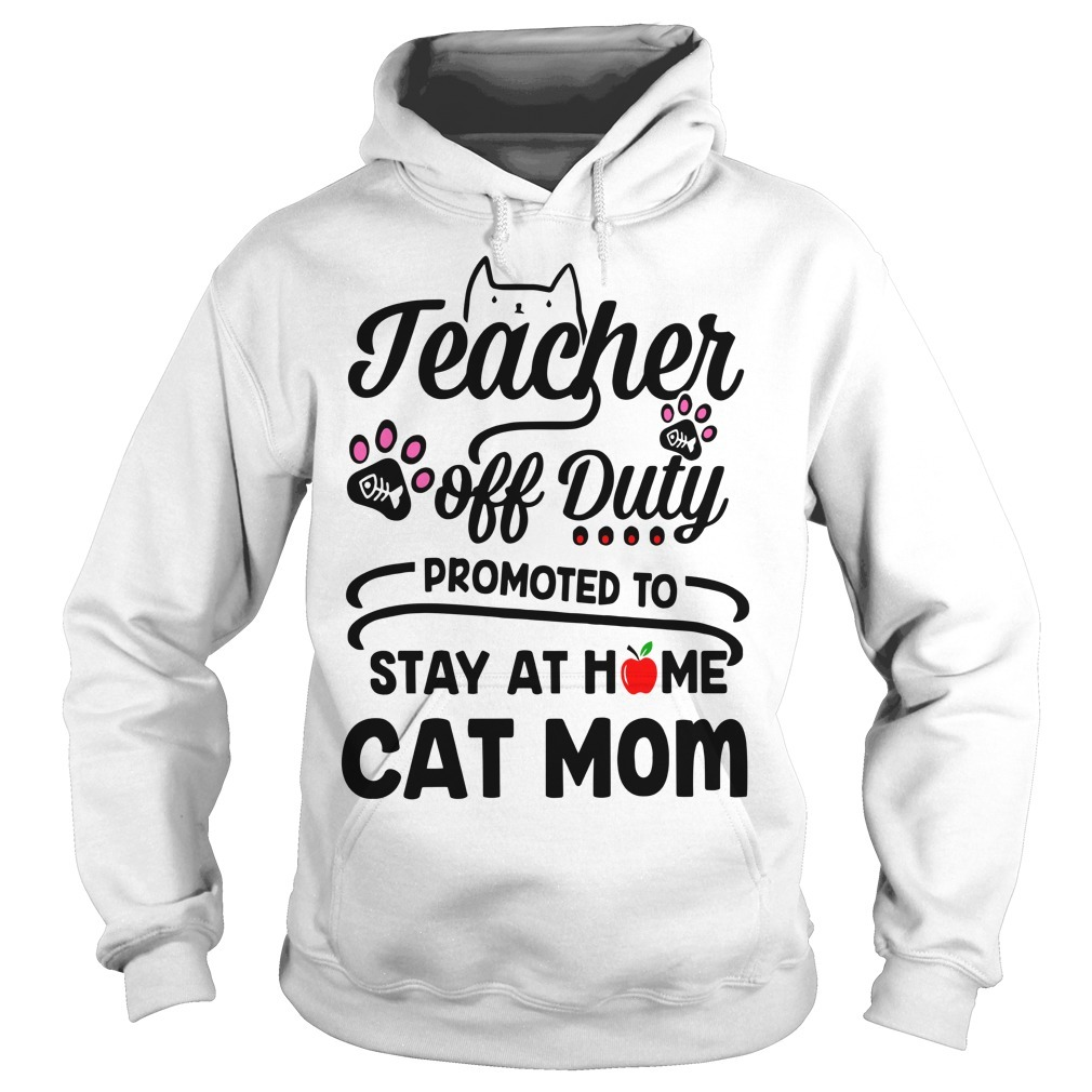 Teacher Off Duty Promoted To Stay At Home Cat Mom Hoodie