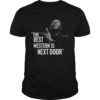 The Best Western Is Next Door It's Above Me Shirt