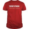 Trump Strong Faith Family America Shirt