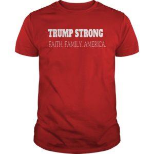 Trump Strong Faith Family America Shirt