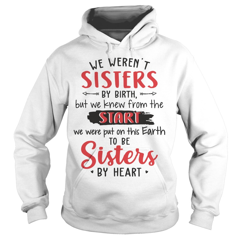 We Weren't Sisters By Birth But We Knew From The Start We Were Put On The Earth Hoodie