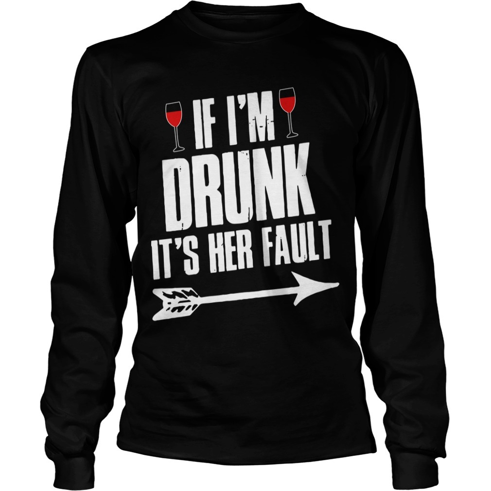 Wine If I'm Drunk It's Her Fault Long Sleeve Tee