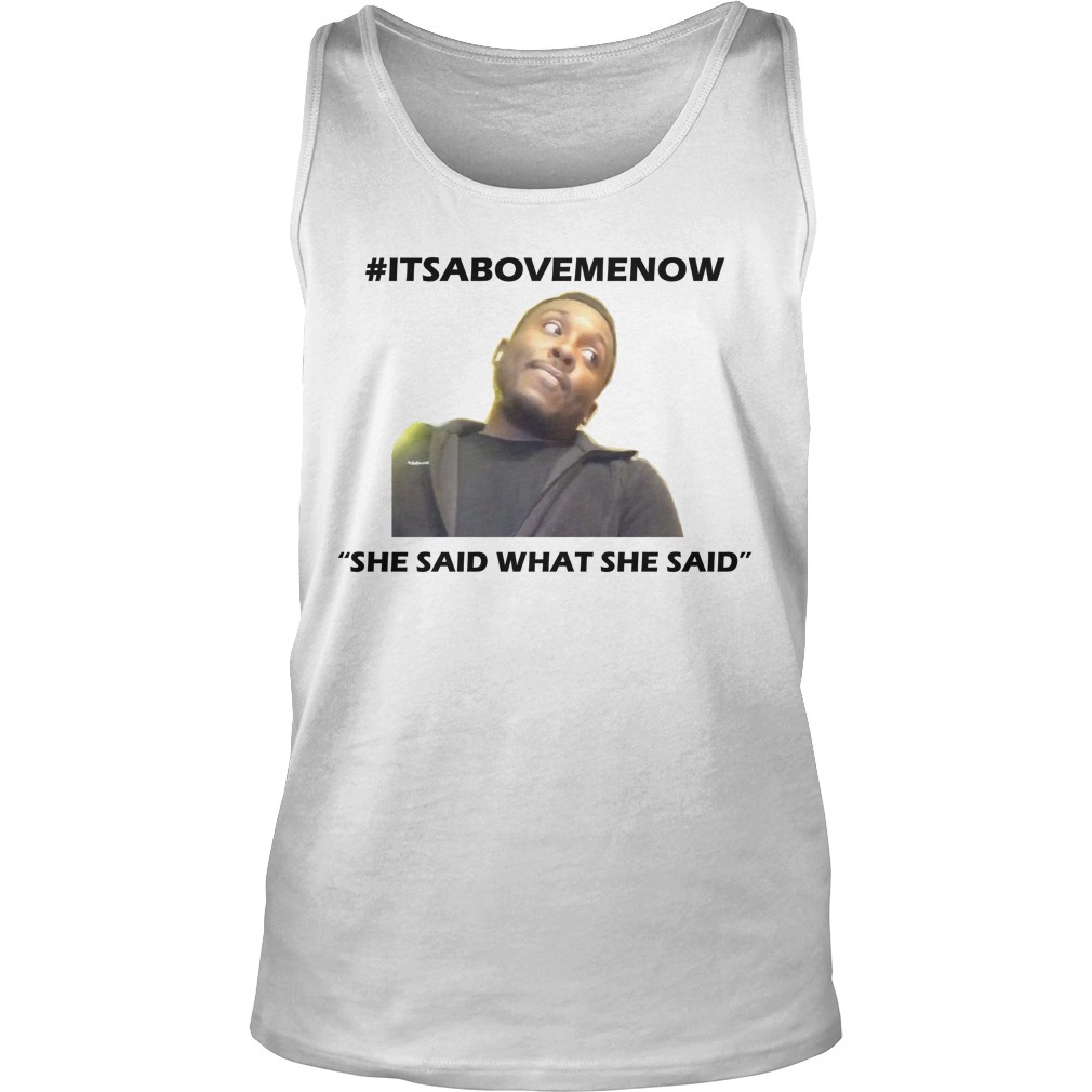 #itsabovemenow She Said What She Said Tank Top