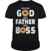 Bagel Shop You're Not God Or My Father Or My Boss Shirt
