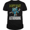 Don't Play Fashion This A Toy Astounding Shirt