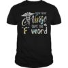 Floral Every Great Nurse Says The F Words Shirt