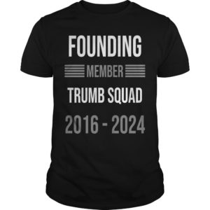 Founding Member Trump Squad 2016 2024 Shirt