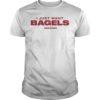 I Just Want Bagels Shirt
