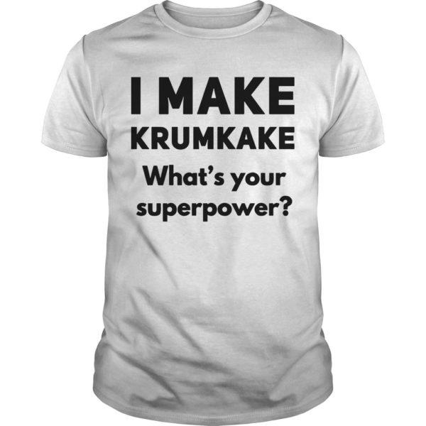 I Make Krumkake What's Your Superpower Shirt