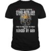 I Would Rather Stand With God And Be Judged By The World Shirt