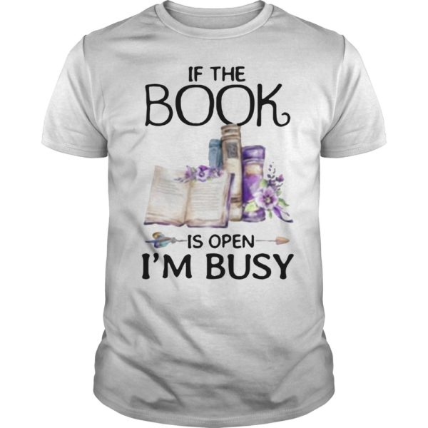 If The Book Is Open I'm Busy Shirt